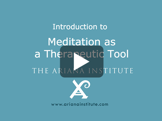 Ariana Institute's Introduction to Meditation As a Therapeutic Tool