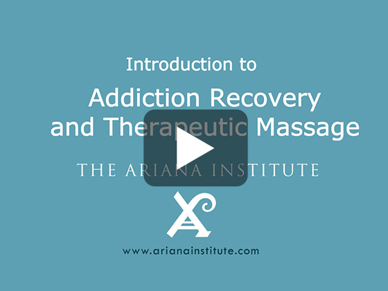 Ariana Institute's Introduction to Addiction Recovery and Therapeutic Massage