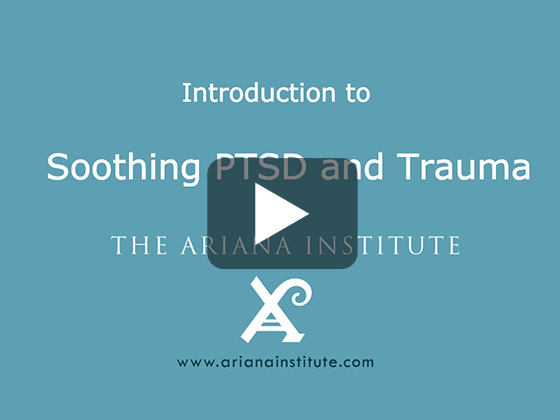 Ariana Institute's Introduction to Soothing PTSD and Trauma